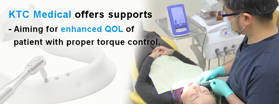KTC Medical offers supports - Aiming for enhanced QOL of patient with proper torque control.